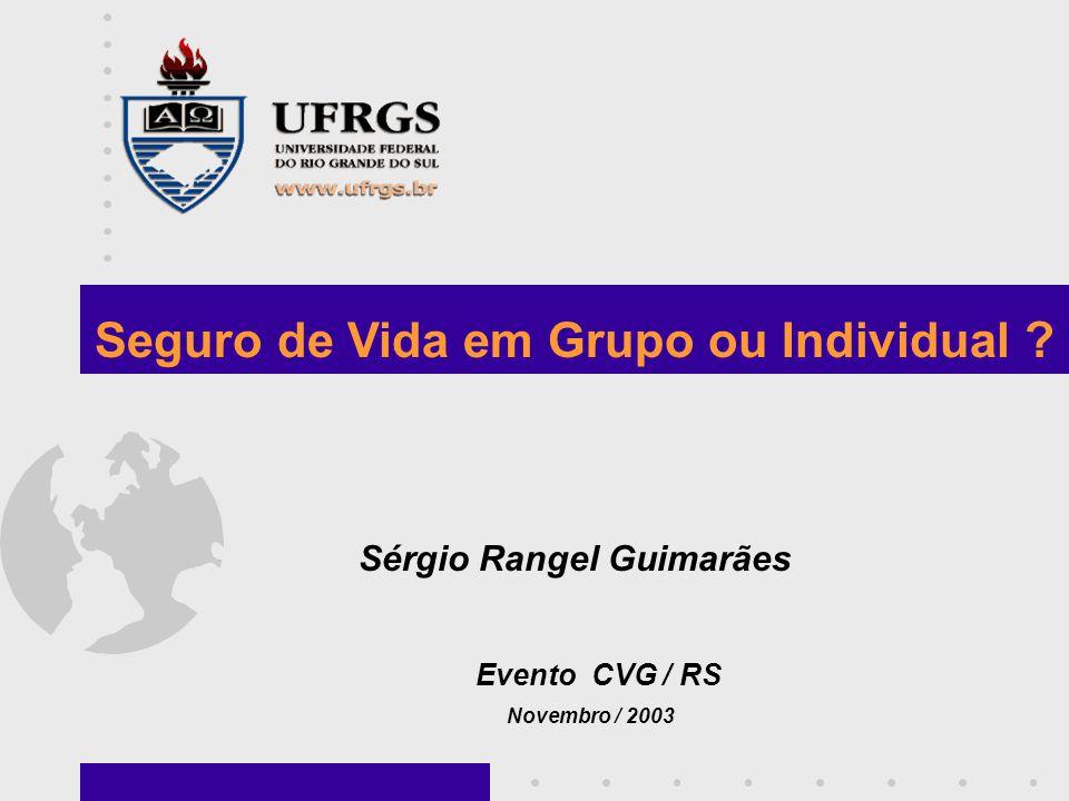 Tese de Mestrado - UFRGS Programa de Pós-Graduação em Economia : Ênfase em Controladoria Título da Tese : Fundamentação técnica e atuarial dos seguros de vida: um estudo comparativo entre o seguro de vida individual e o seguro de vida em grupo no Brasil Data da Defesa : Agosto de 2003