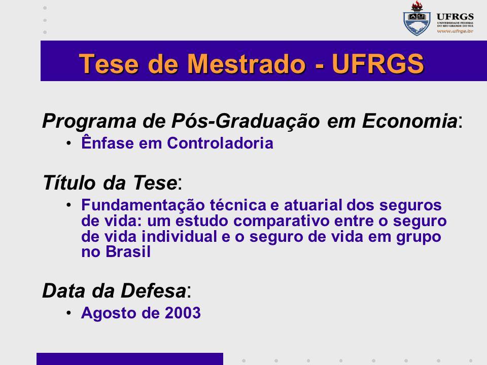 Tese de Mestrado - UFRGS Programa de Pós-Graduação em Economia : Ênfase em Controladoria Título da Tese : Fundamentação técnica e atuarial dos seguros