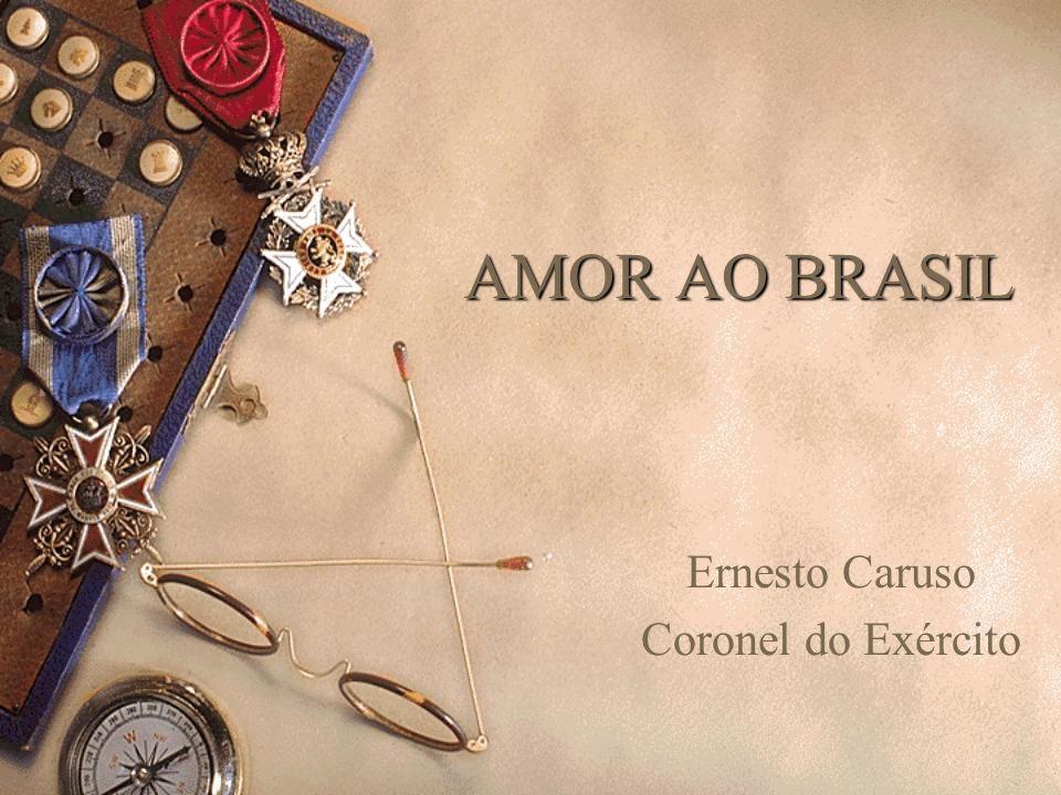 AMOR AO BRASIL Ernesto Caruso Coronel do Exército