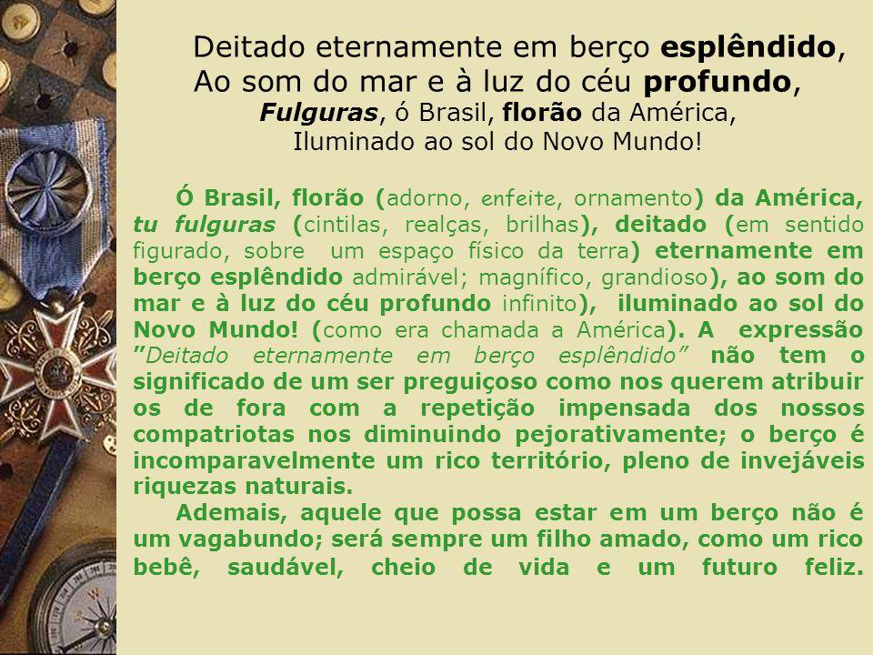 Dos filhos deste solo és mãe gentil, Pátria amada, Brasil.
