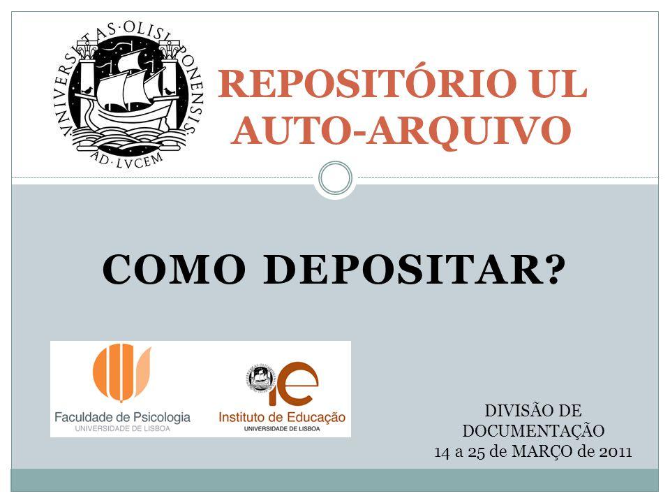COMO DEPOSITAR REPOSITÓRIO UL AUTO-ARQUIVO DIVISÃO DE DOCUMENTAÇÃO 14 a 25 de MARÇO de 2011