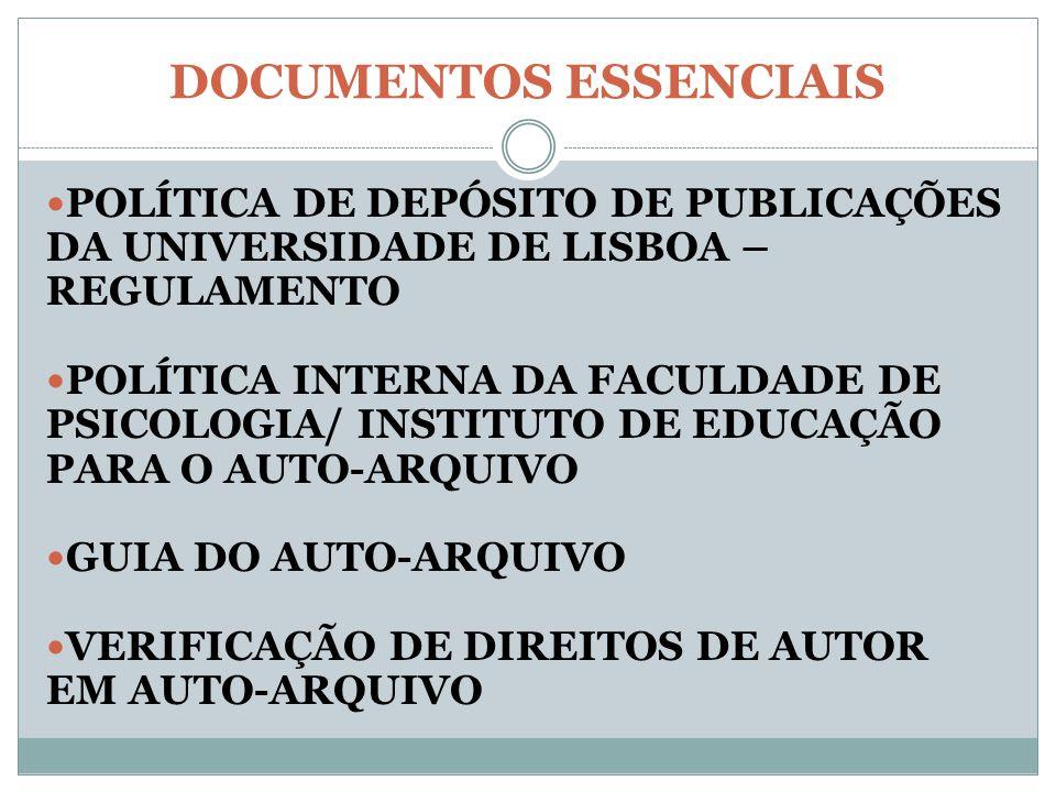 DOCUMENTOS ESSENCIAIS POLÍTICA DE DEPÓSITO DE PUBLICAÇÕES DA UNIVERSIDADE DE LISBOA – REGULAMENTO POLÍTICA INTERNA DA FACULDADE DE PSICOLOGIA/ INSTITUTO DE EDUCAÇÃO PARA O AUTO-ARQUIVO GUIA DO AUTO-ARQUIVO VERIFICAÇÃO DE DIREITOS DE AUTOR EM AUTO-ARQUIVO