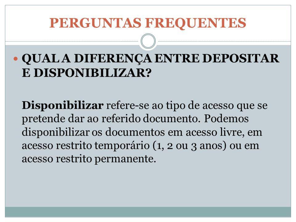 PERGUNTAS FREQUENTES QUAL A DIFERENÇA ENTRE DEPOSITAR E DISPONIBILIZAR? Disponibilizar refere-se ao tipo de acesso que se pretende dar ao referido doc