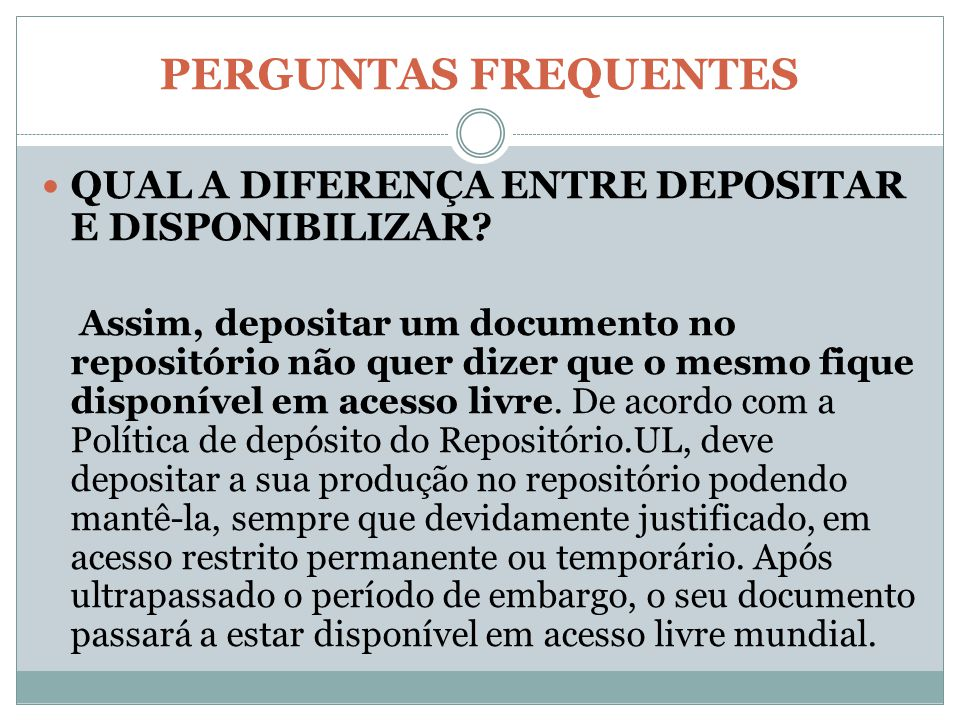 PERGUNTAS FREQUENTES QUAL A DIFERENÇA ENTRE DEPOSITAR E DISPONIBILIZAR? Assim, depositar um documento no repositório não quer dizer que o mesmo fique