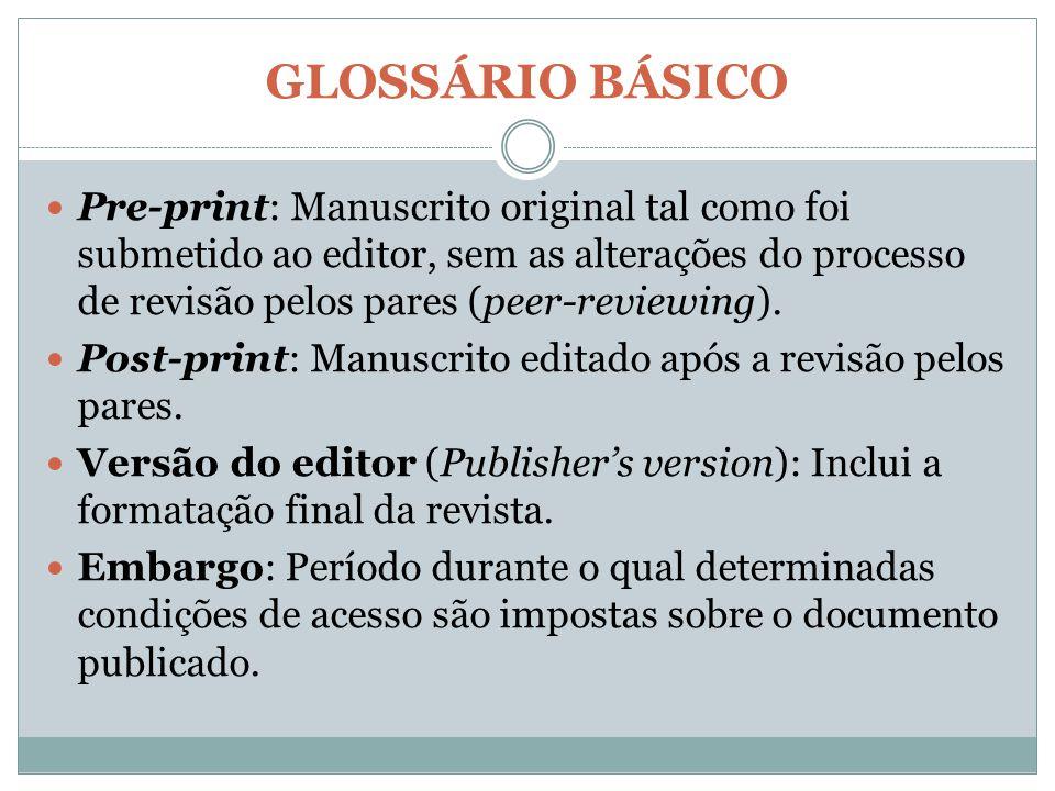 GLOSSÁRIO BÁSICO Pre-print: Manuscrito original tal como foi submetido ao editor, sem as alterações do processo de revisão pelos pares (peer-reviewing).