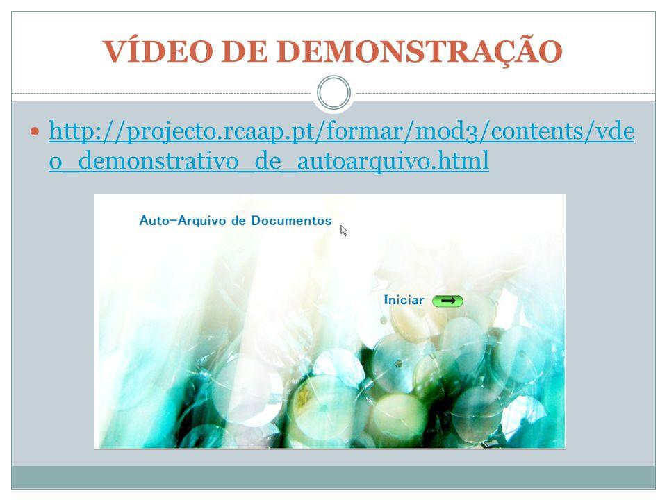 VÍDEO DE DEMONSTRAÇÃO http://projecto.rcaap.pt/formar/mod3/contents/vde o_demonstrativo_de_autoarquivo.html http://projecto.rcaap.pt/formar/mod3/contents/vde o_demonstrativo_de_autoarquivo.html