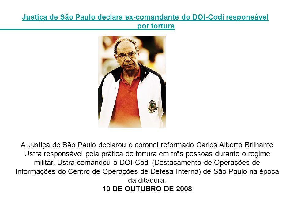 Justiça de São Paulo declara ex-comandante do DOI-Codi responsável por tortura A Justiça de São Paulo declarou o coronel reformado Carlos Alberto Bril