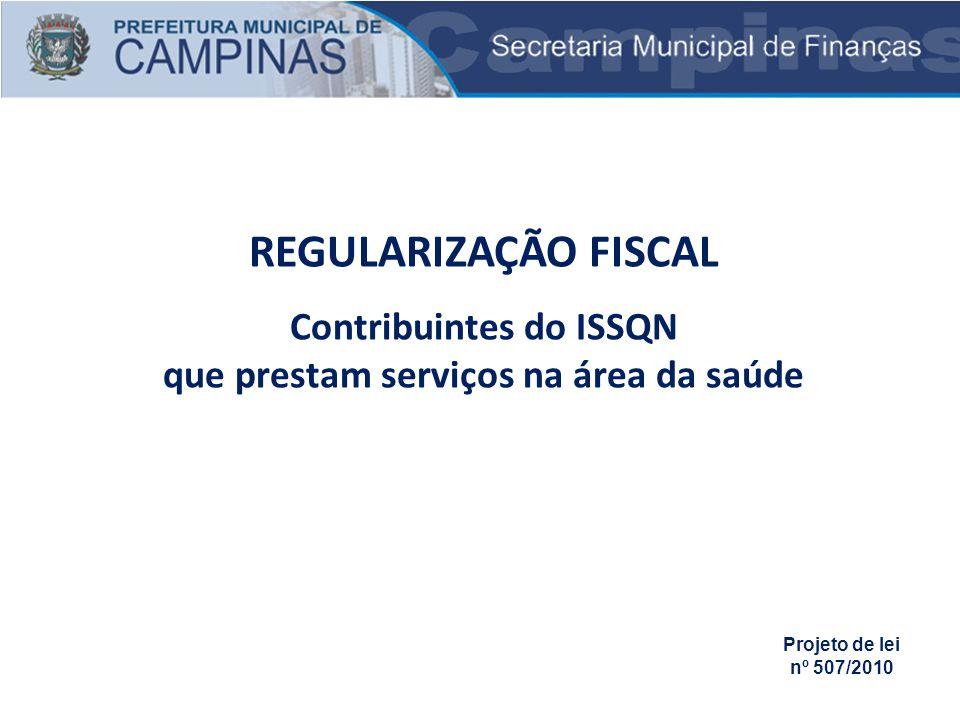 REGULARIZAÇÃO FISCAL Contribuintes do ISSQN que prestam serviços na área da saúde Projeto de lei nº 507/2010