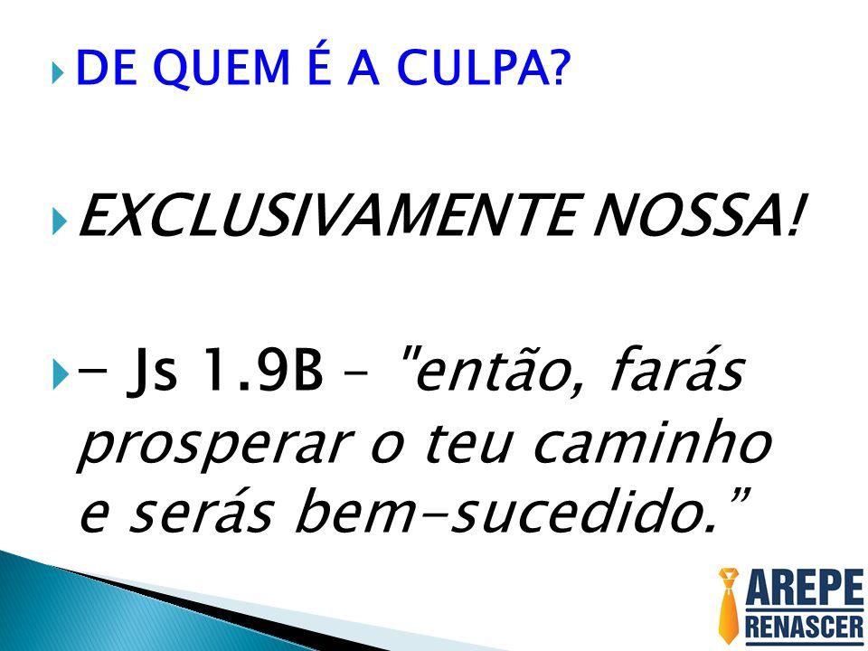  DE QUEM É A CULPA?  EXCLUSIVAMENTE NOSSA!  - Js 1.9B –