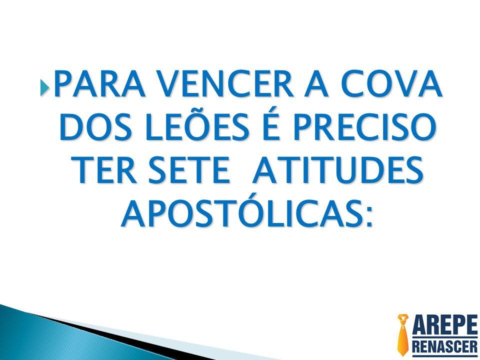  PARA VENCER A COVA DOS LEÕES É PRECISO TER SETE ATITUDES APOSTÓLICAS: