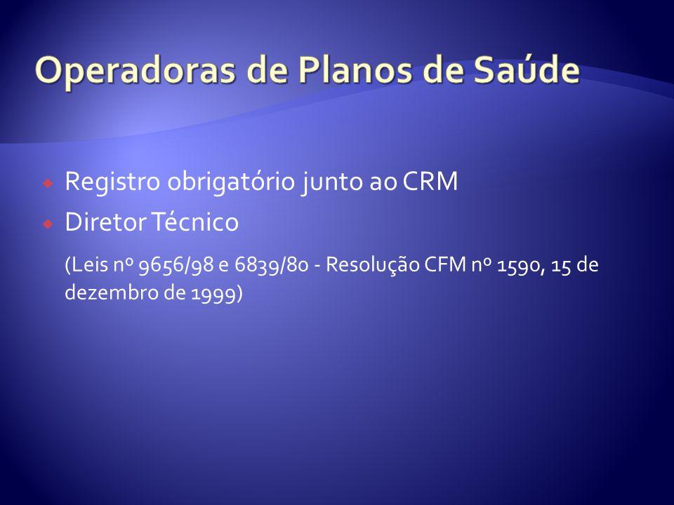  Registro obrigatório junto ao CRM  Diretor Técnico (Leis nº 9656/98 e 6839/80 - Resolução CFM nº 1590, 15 de dezembro de 1999)