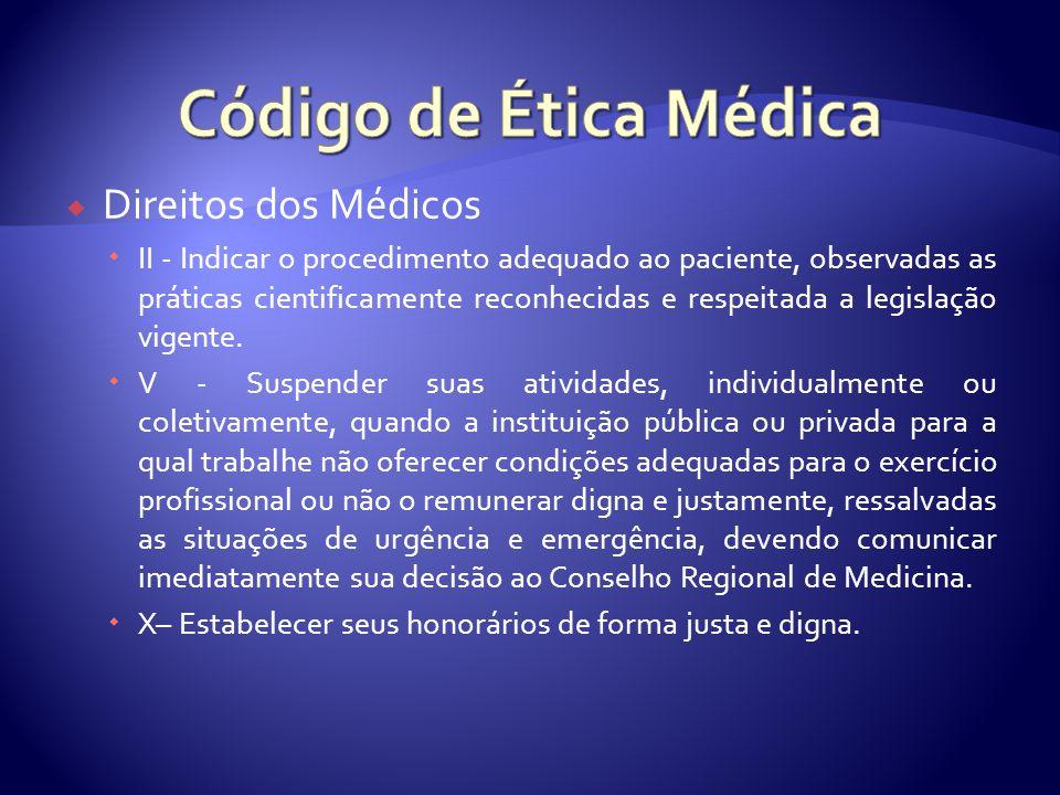  Direitos dos Médicos  II - Indicar o procedimento adequado ao paciente, observadas as práticas cientificamente reconhecidas e respeitada a legislação vigente.