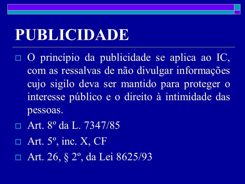 PUBLICIDADE  O princípio da publicidade se aplica ao IC, com as ressalvas de não divulgar informações cujo sigilo deva ser mantido para proteger o interesse público e o direito à intimidade das pessoas.