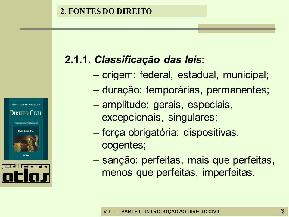 2.FONTES DO DIREITO V. I – PARTE I – INTRODUÇÃO AO DIREITO CIVIL 3 3 2.1.1.
