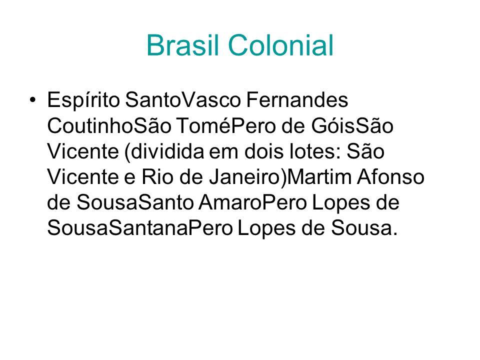 Brasil Colonial Espírito SantoVasco Fernandes CoutinhoSão ToméPero de GóisSão Vicente (dividida em dois lotes: São Vicente e Rio de Janeiro)Martim Afo