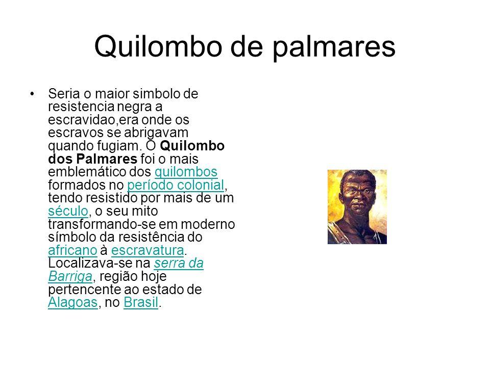 Quilombo de palmares Seria o maior simbolo de resistencia negra a escravidao,era onde os escravos se abrigavam quando fugiam. O Quilombo dos Palmares