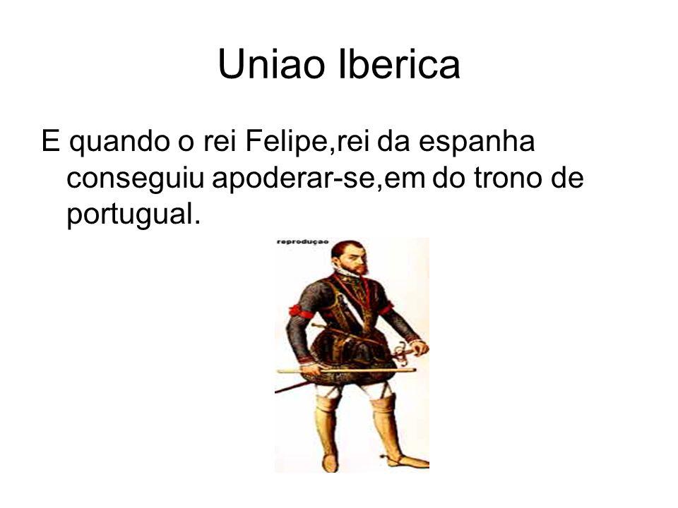 Uniao Iberica E quando o rei Felipe,rei da espanha conseguiu apoderar-se,em do trono de portugual. Felipe II, rei de duas coroas