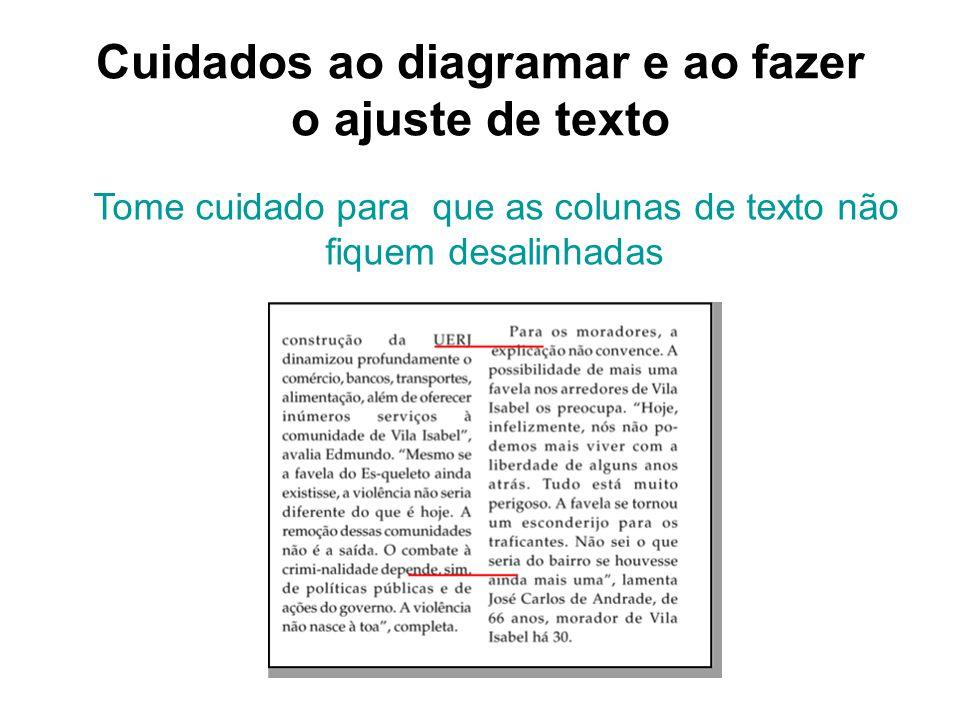Cuidados ao diagramar e ao fazer o ajuste de texto Tome cuidado para que as colunas de texto não fiquem desalinhadas