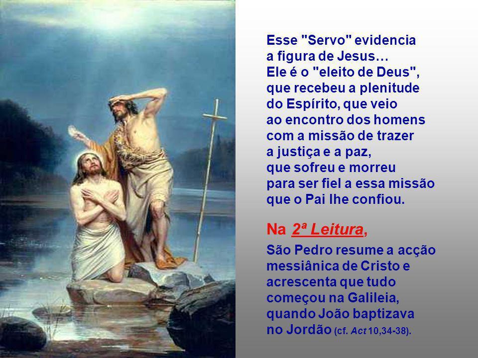 Após as festas de Natal, a Liturgia apresenta-nos o início da actividade pública de Jesus. As Leituras falam de um Plano salvador de Deus : A 1ª Leitu