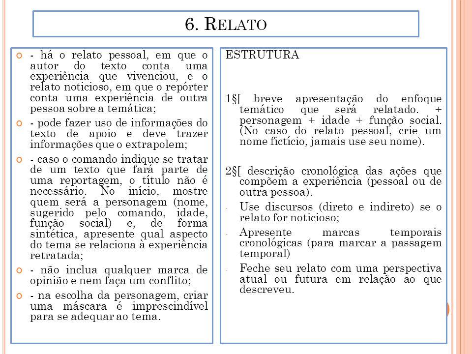 6. R ELATO - há o relato pessoal, em que o autor do texto conta uma experiência que vivenciou, e o relato noticioso, em que o repórter conta uma exper