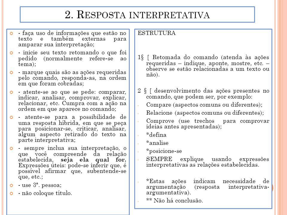 2. R ESPOSTA INTERPRETATIVA - faça uso de informações que estão no texto e também externas para amparar sua interpretação; - inicie seu texto retomand