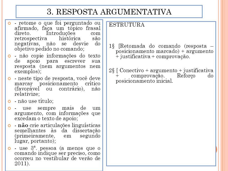 3. RESPOSTA ARGUMENTATIVA - retome o que foi perguntado ou afirmado, faça um tópico frasal direto. Introduções com retrospectiva histórica são negativ