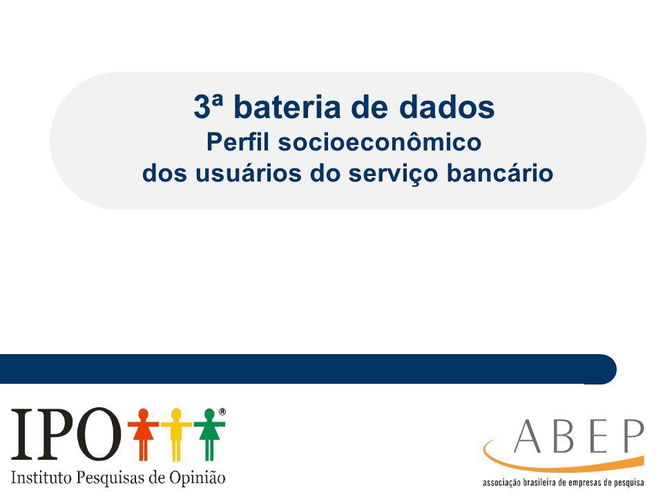 ________ _____ ____ ________ _ _______________ ___________ ________ _______ _ ___________ __ 3ª bateria de dados Perfil socioeconômico dos usuários do serviço bancário