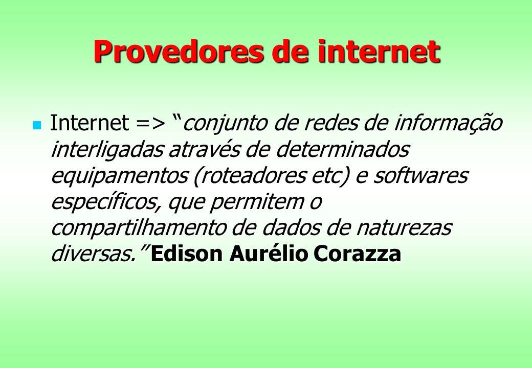 """Provedores de internet Internet => """"conjunto de redes de informação interligadas através de determinados equipamentos (roteadores etc) e softwares esp"""