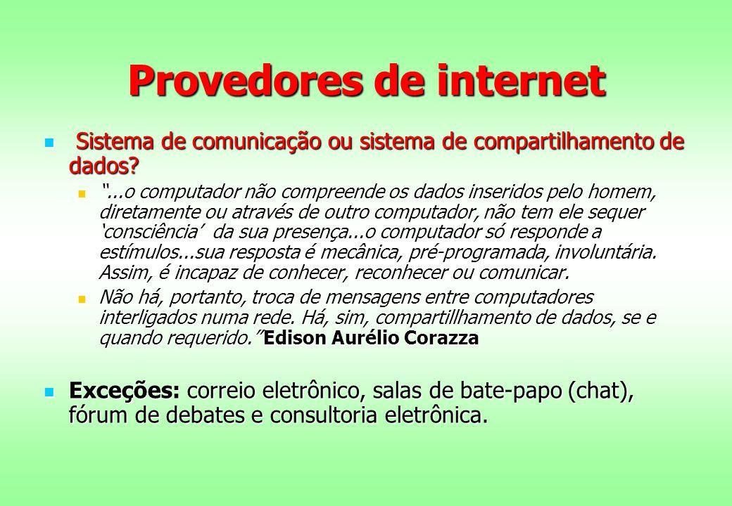 Provedores de internet Sistema de comunicação ou sistema de compartilhamento de dados? Sistema de comunicação ou sistema de compartilhamento de dados?