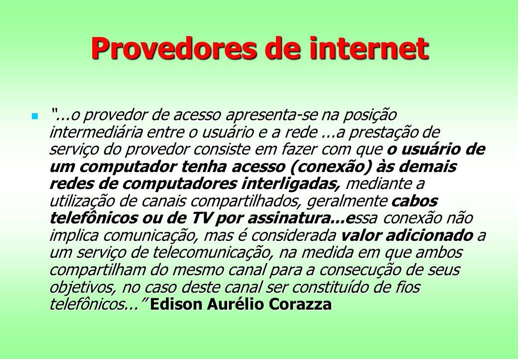 """Provedores de internet """"...o provedor de acesso apresenta-se na posição intermediária entre o usuário e a rede...a prestação de serviço do provedor co"""