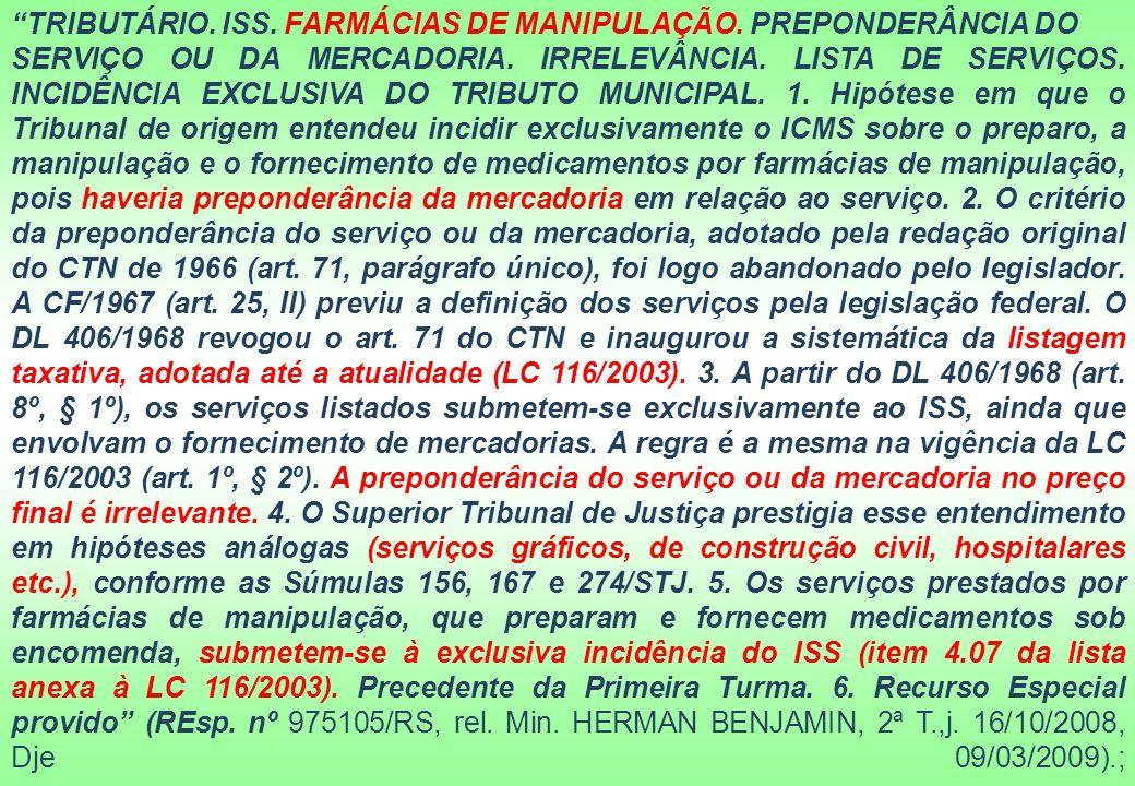"""""""TRIBUTÁRIO. ISS. FARMÁCIAS DE MANIPULAÇÃO. PREPONDERÂNCIA DO SERVIÇO OU DA MERCADORIA. IRRELEVÂNCIA. LISTA DE SERVIÇOS. INCIDÊNCIA EXCLUSIVA DO TRIBU"""