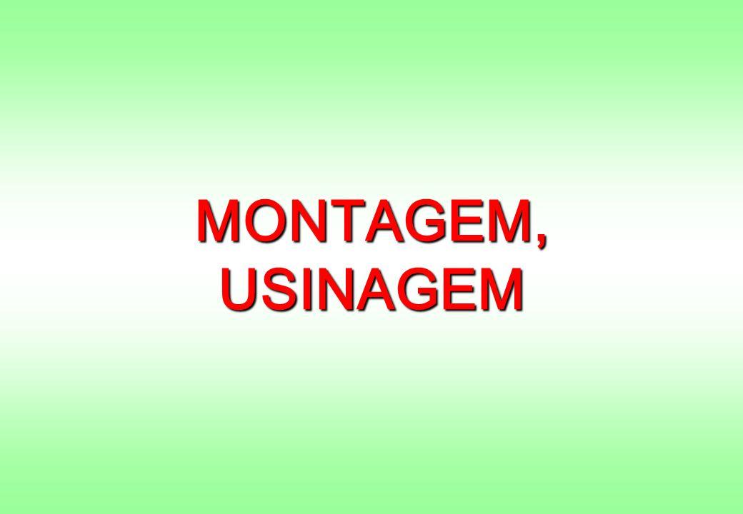 MONTAGEM, USINAGEM