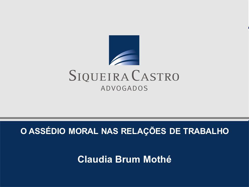 O ASSÉDIO MORAL NAS RELAÇÕES DE TRABALHO Claudia Brum Mothé