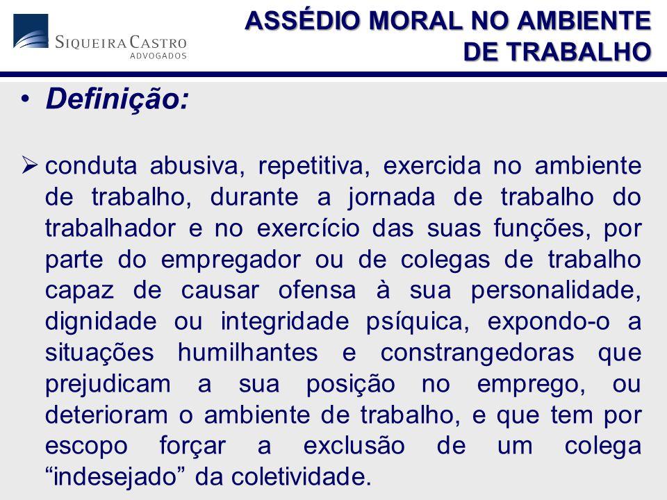 Definição:  conduta abusiva, repetitiva, exercida no ambiente de trabalho, durante a jornada de trabalho do trabalhador e no exercício das suas funçõ