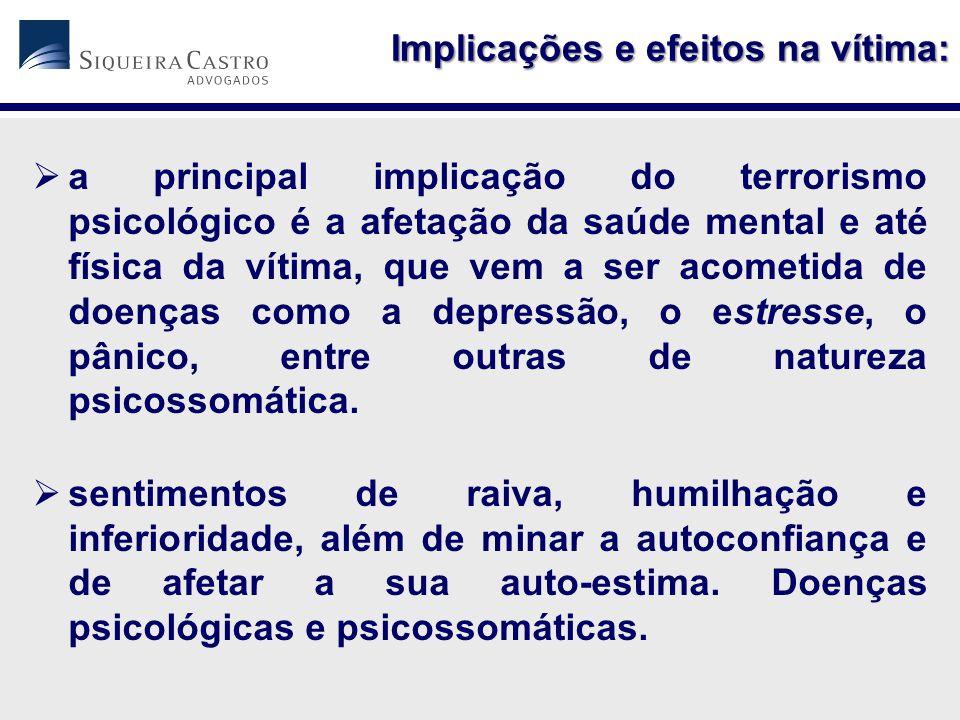  a principal implicação do terrorismo psicológico é a afetação da saúde mental e até física da vítima, que vem a ser acometida de doenças como a depr