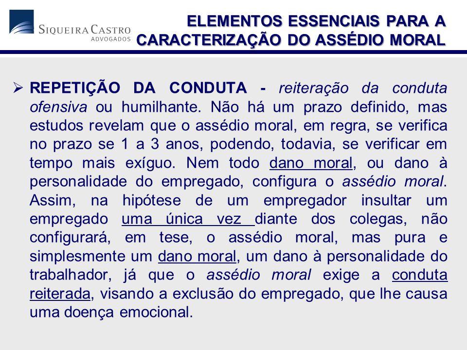  REPETIÇÃO DA CONDUTA - reiteração da conduta ofensiva ou humilhante.