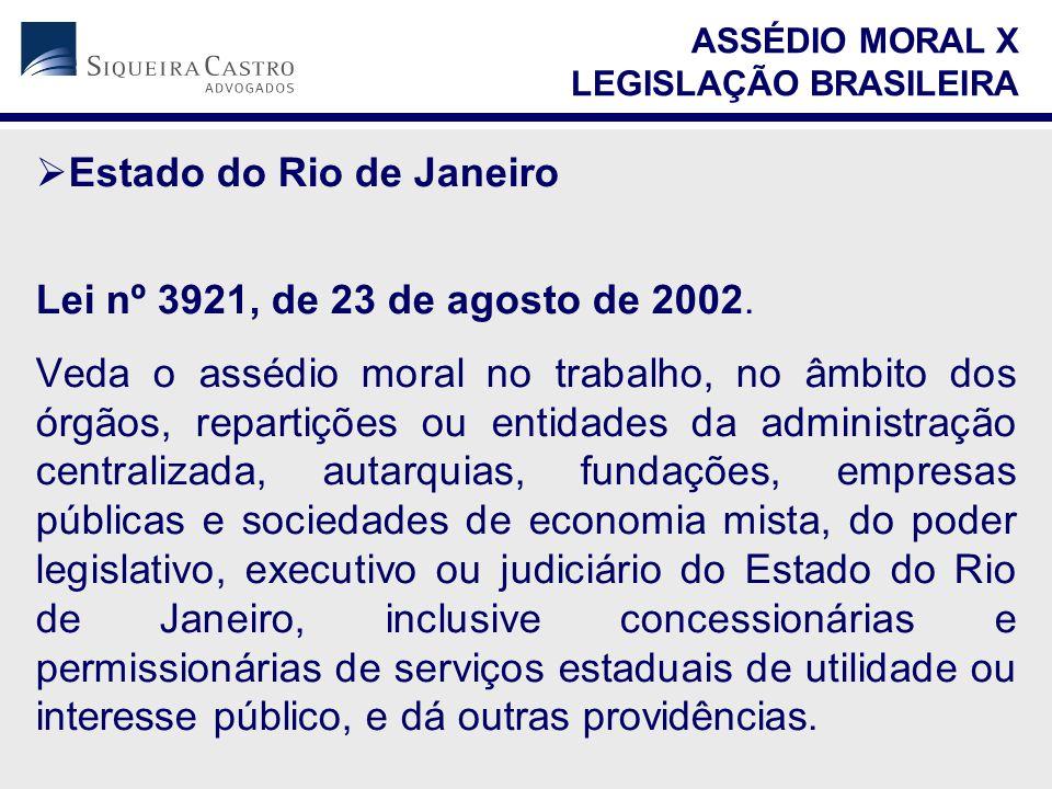  Estado do Rio de Janeiro Lei nº 3921, de 23 de agosto de 2002. Veda o assédio moral no trabalho, no âmbito dos órgãos, repartições ou entidades da a
