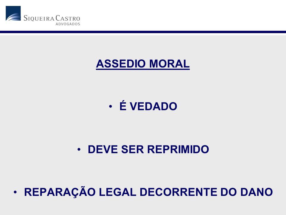 ASSEDIO MORAL É VEDADO DEVE SER REPRIMIDO REPARAÇÃO LEGAL DECORRENTE DO DANO