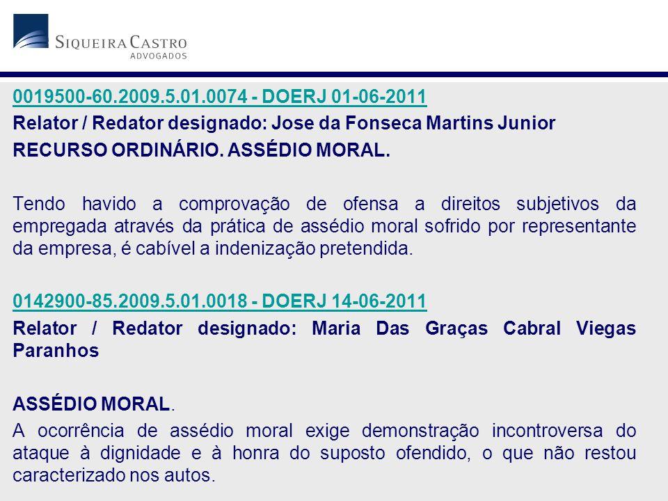 0019500-60.2009.5.01.0074 - DOERJ 01-06-2011 Relator / Redator designado: Jose da Fonseca Martins Junior RECURSO ORDINÁRIO. ASSÉDIO MORAL. Tendo havid