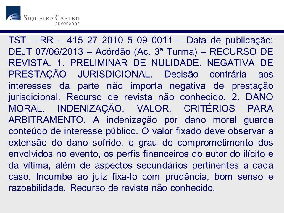 TST – RR – 415 27 2010 5 09 0011 – Data de publicação: DEJT 07/06/2013 – Acórdão (Ac. 3ª Turma) – RECURSO DE REVISTA. 1. PRELIMINAR DE NULIDADE. NEGAT