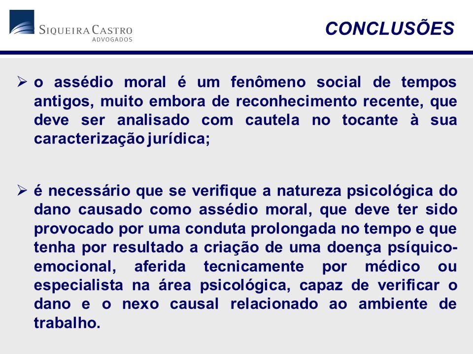  o assédio moral é um fenômeno social de tempos antigos, muito embora de reconhecimento recente, que deve ser analisado com cautela no tocante à sua