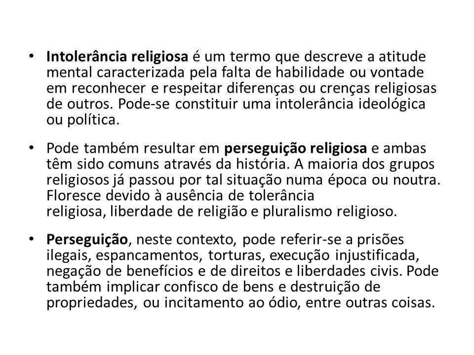 Intolerância religiosa é um termo que descreve a atitude mental caracterizada pela falta de habilidade ou vontade em reconhecer e respeitar diferenças