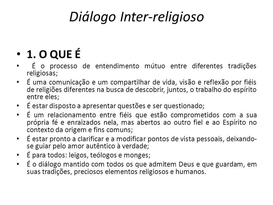 Diálogo Inter-religioso 1. O QUE É É o processo de entendimento mútuo entre diferentes tradições religiosas; É uma comunicação e um compartilhar de vi