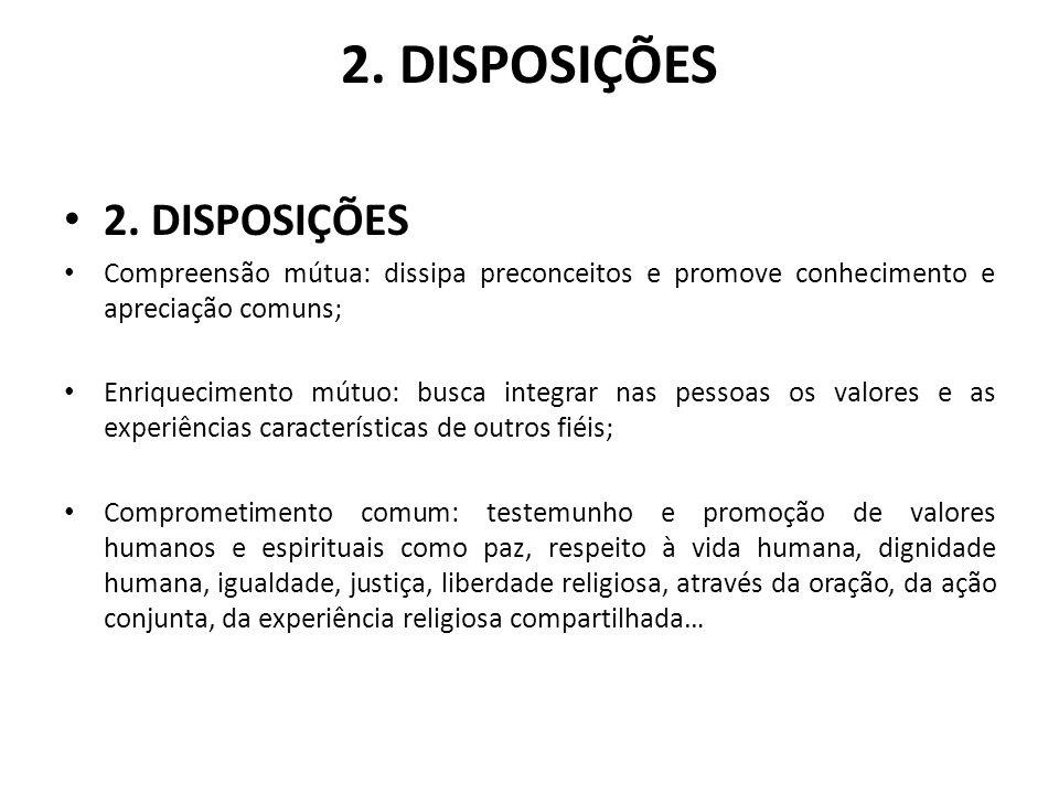 2. DISPOSIÇÕES Compreensão mútua: dissipa preconceitos e promove conhecimento e apreciação comuns; Enriquecimento mútuo: busca integrar nas pessoas os