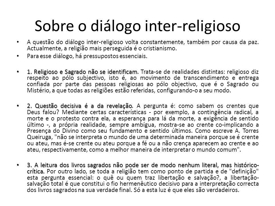 Sobre o diálogo inter-religioso A questão do diálogo inter-religioso volta constantemente, também por causa da paz. Actualmente, a religião mais perse