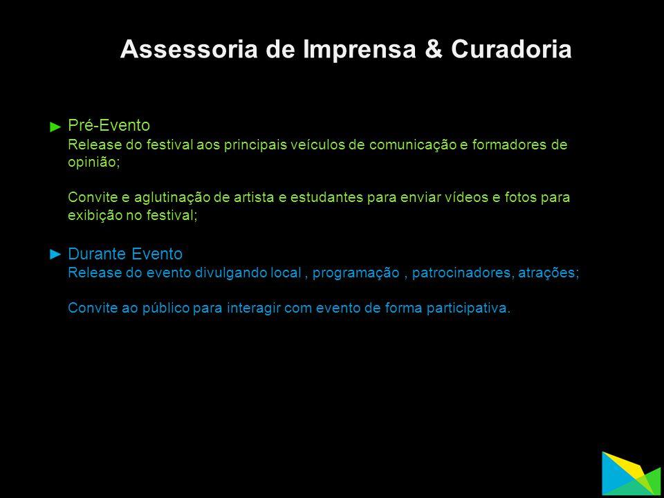 Assessoria de Imprensa & Curadoria Pré-Evento Release do festival aos principais veículos de comunicação e formadores de opinião; Convite e aglutinaçã
