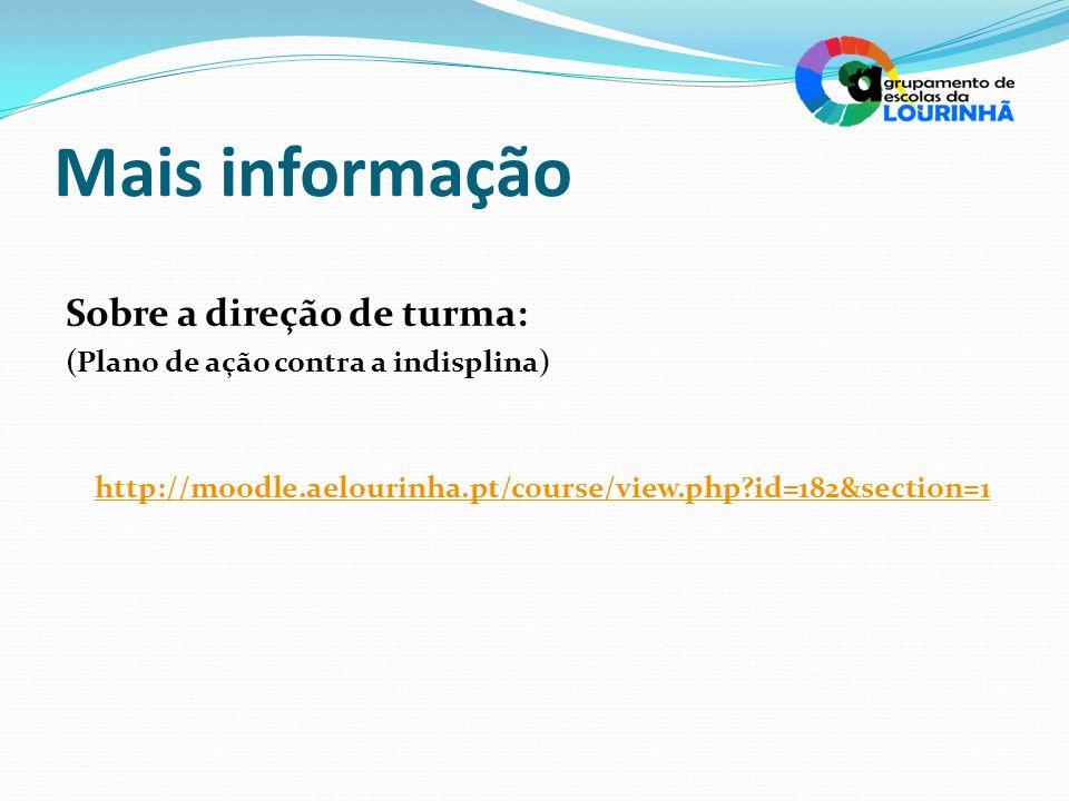 Mais informação Sobre a direção de turma: (Plano de ação contra a indisplina) http://moodle.aelourinha.pt/course/view.php?id=182&section=1