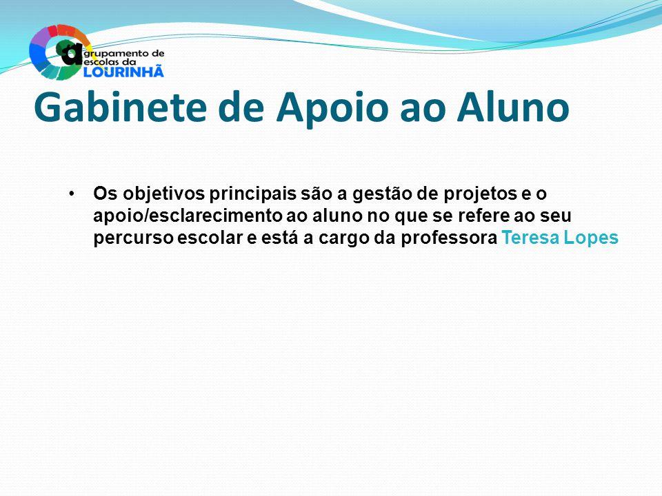 Gabinete de Apoio ao Aluno Os objetivos principais são a gestão de projetos e o apoio/esclarecimento ao aluno no que se refere ao seu percurso escolar e está a cargo da professora Teresa Lopes