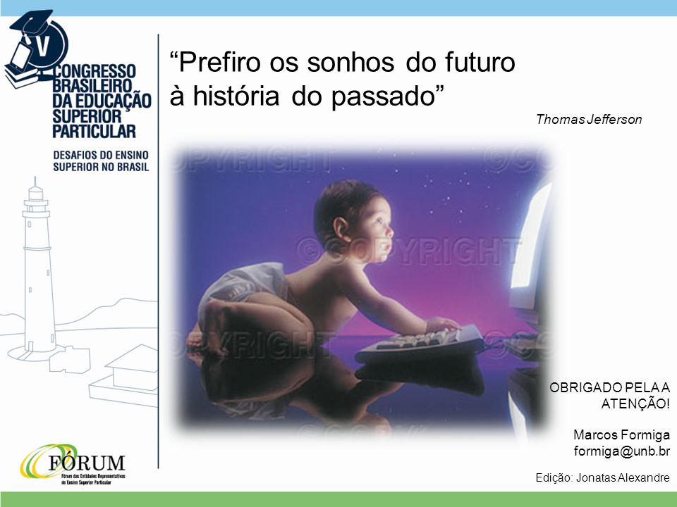 Edição: Jonatas Alexandre Prefiro os sonhos do futuro à história do passado Thomas Jefferson OBRIGADO PELA A ATENÇÃO.