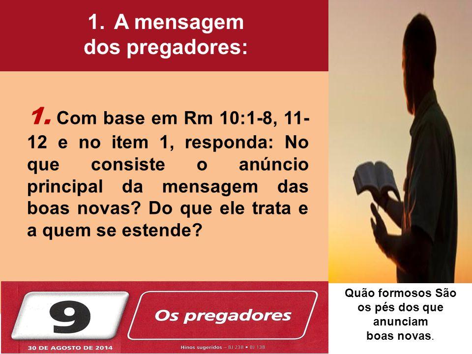 1. Com base em Rm 10:1-8, 11- 12 e no item 1, responda: No que consiste o anúncio principal da mensagem das boas novas? Do que ele trata e a quem se e